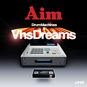 Drum Machines & VHS Dreams by Aim