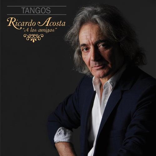 Tangos ' A los Amigos' by Ricardo Acosta