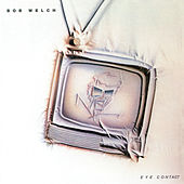 Eye Contact (Bonus Track Version) by Bob Welch