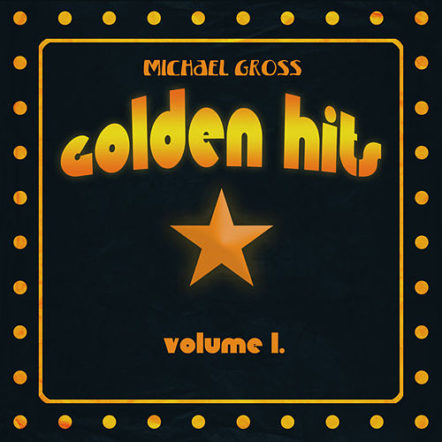 Golden Hits, Vol. 1 by Michael Gross