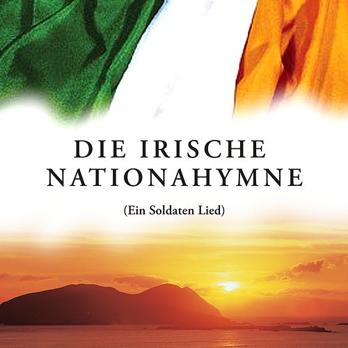 Die Irische Nationahymne (Ein Soldaten Lied) by The Irish Ramblers