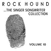 Rock Hound: The Singer Songwriter Collection, Vol. 10 by Various Artists