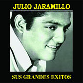Julio Jaramillo Sus Grandes Exitos by Julio Jaramillo