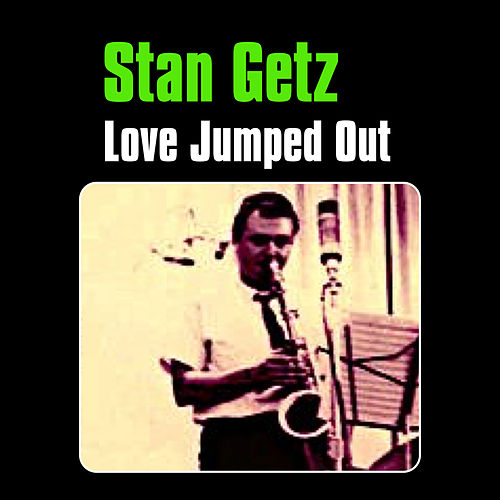 Love Jumped Out by Stan Getz