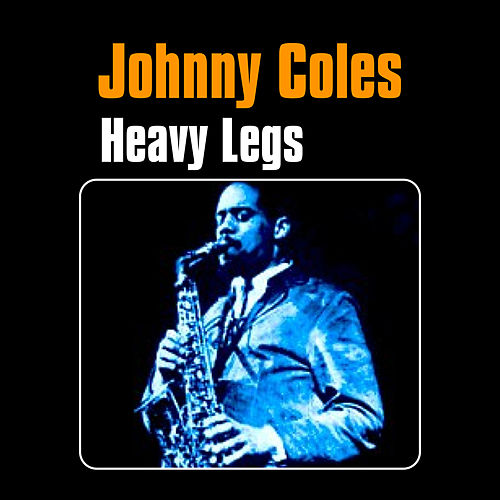 Heavy Legs by Johnny Coles