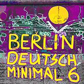 Berlin Deutsch Minimal, Vol. 6 by Various Artists