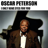 I Only Have Eyes for You von Oscar Peterson