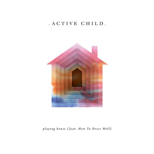 Playing House by Active Child