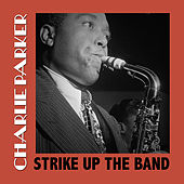 Strike up the Band by Charlie Parker