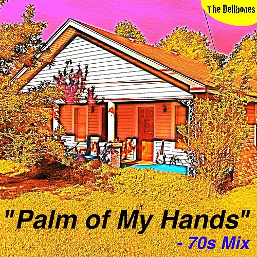 Palm of My Hands (70s Mix) - Single by The Dellbones