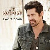 Lay It Down by JT Hodges