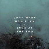 Love at the End by John Mark McMillan