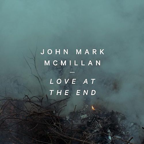 Love at the End by John Mark McMillan