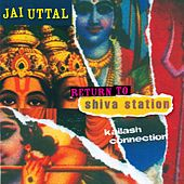 Return to Shiva Station - Kailash Connection by Jai Uttal