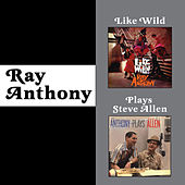 Like Wild + Ray Anthony Plays Steve Allen (Bonus Track Version) by Ray Anthony