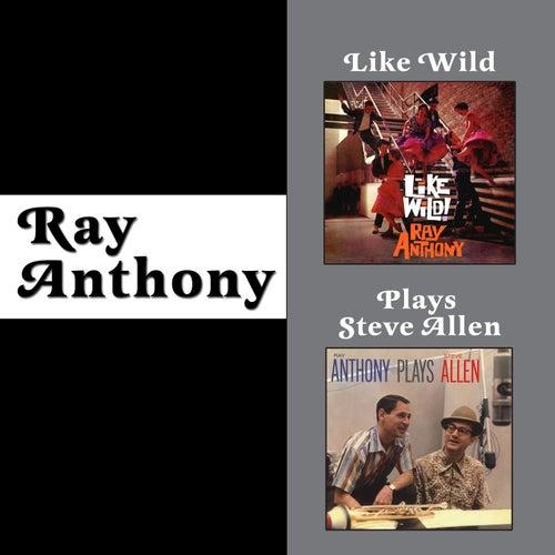 Like Wild + Ray Anthony Plays Steve Allen (Bonus Track Version) by Ray Anthony