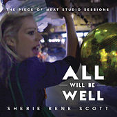 All Will Be Well - The Piece of Meat Studio Sessions by Sherie Rene Scott