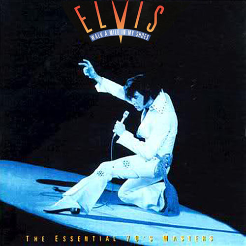Walk A Mile In My Shoes: The Essential 70's Masters by Elvis Presley