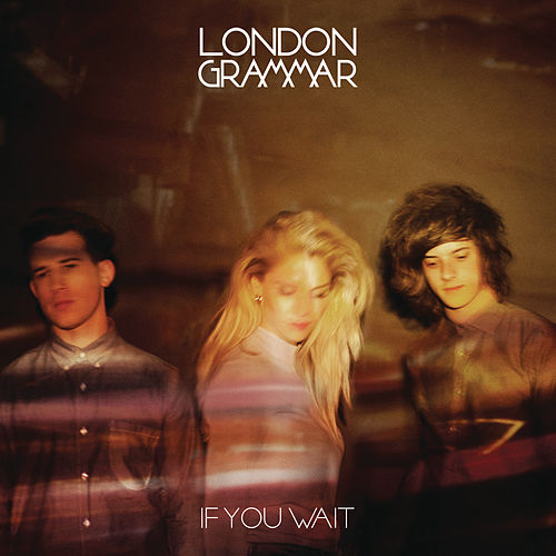 If You Wait (Deluxe) by London Grammar