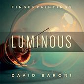 Fingerpaintings: Luminous by David Baroni