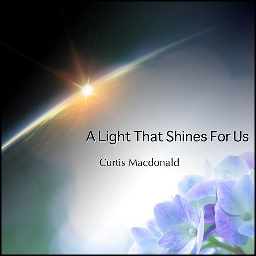 A Light That Shines for Us by Curtis MacDonald