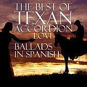 The Best Of Texan Accordion Love Ballads In Spanish by Various Artists