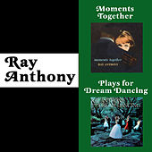 Moments Together + Ray Anthony Plays for Dream Dancing (Bonus Track Version) by Ray Anthony