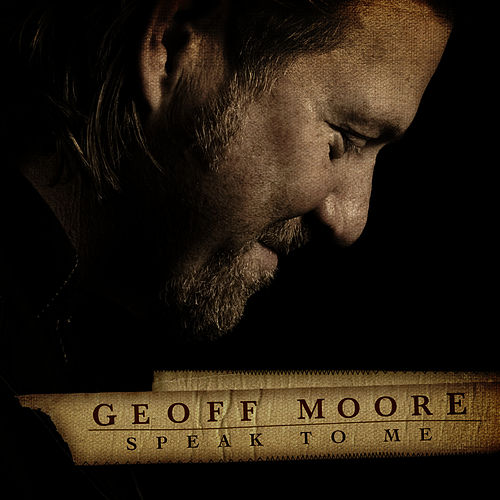 Speak To Me by Geoff Moore