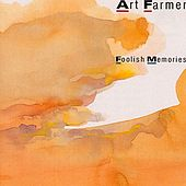 Foolish Memories by Art Farmer
