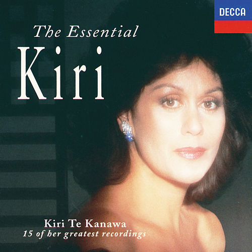The Essential Kiri by Dame Kiri Te Kanawa