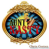 Aunt Nasty by Chris Cortez