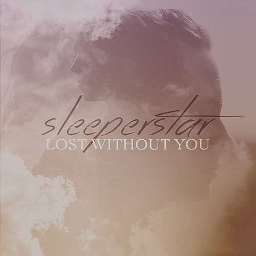 Lost Without You - Single by Sleeperstar