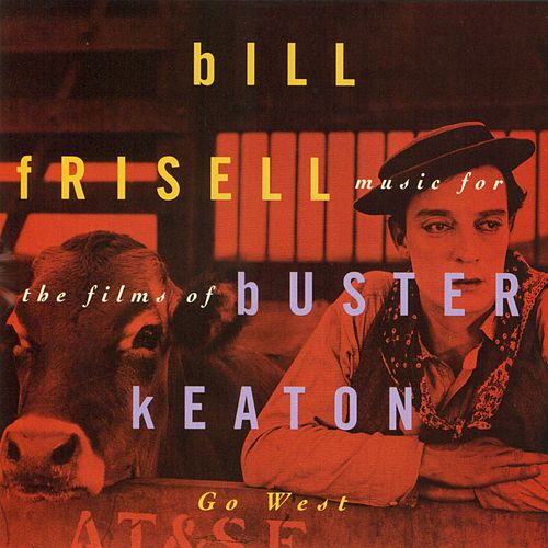 Go West: Music For The Films Of Buster Keaton by Bill Frisell