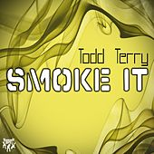 Smoke It by Todd Terry