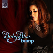 Bump by Baby Blue