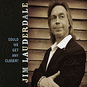 Could We Get Any Closer by Jim Lauderdale