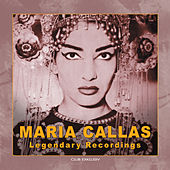 Maria Callas Legendary Recordings by Maria Callas
