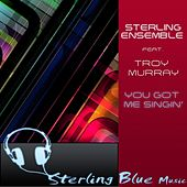 You Got Me Singin' (feat. Troy Murray) by Sterling Ensemble