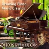 Relaxing Piano Music Classics: Chopin Etudés by Relaxing Piano Music