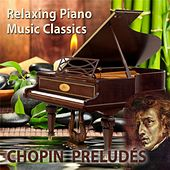 Relaxing Piano Music Classics: Chopin Préludes by Relaxing Piano Music