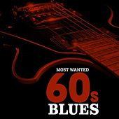 Most Wanted 60s Blues by Various Artists