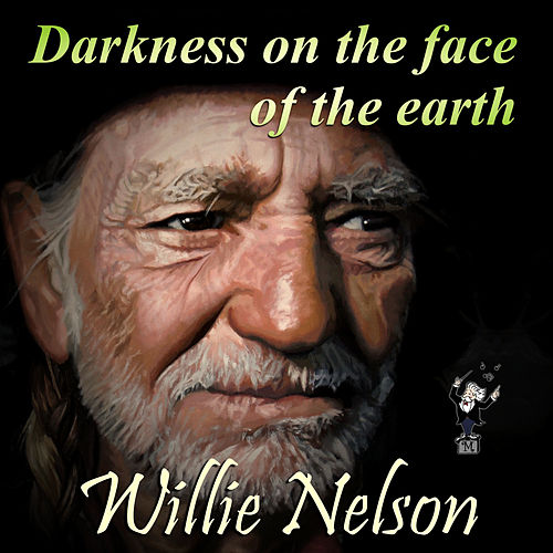 Darkness on the Face of the Earth by Willie Nelson