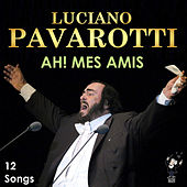 Ah! Mes Amis by Luciano Pavarotti