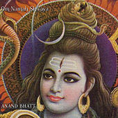 Om Namah Shivaya by Anand Bhatt