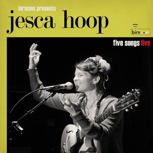 Birncore Presents: Jesca Hoop - Five Songs Live by Jesca Hoop
