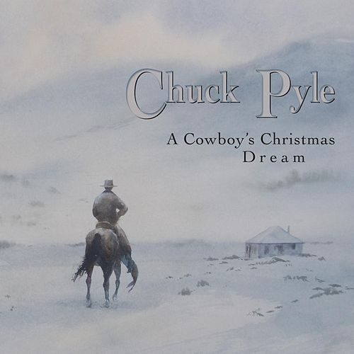 A Cowboy's Christmas Dream by Chuck Pyle