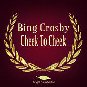 Cheek to Cheek by Bing Crosby