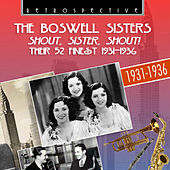 The Boswell Sisters: Shout, Sister, Shout - Their 52 Finest 1931 - 1936 by Boswell Sisters