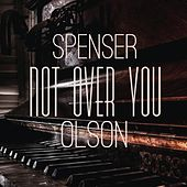 Not over You by Spenser Olson