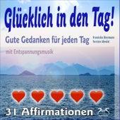 Glücklich in den Tag! Gute Gedanken für jeden Tag - 31 Affirmationen - mit Entspannungsmusik by Torsten Abrolat